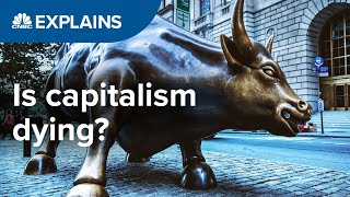 Is capitalism dying? | CNBC Explains