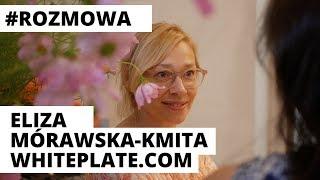 #rozmowa - Eliza Mórawska-Kmita - whiteplate.com
