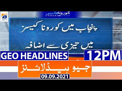 Geo Headlines 12 PM   9th September 2021