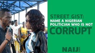 STREET GIST: Name a Nigerian politician who is not corrupt