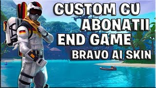 * LIVE FORTNITE ROMANIA * PLAY CUSTOM/END GAME/BRAVO AI SKIN WITH SUBSCRIBERS! | #204 |