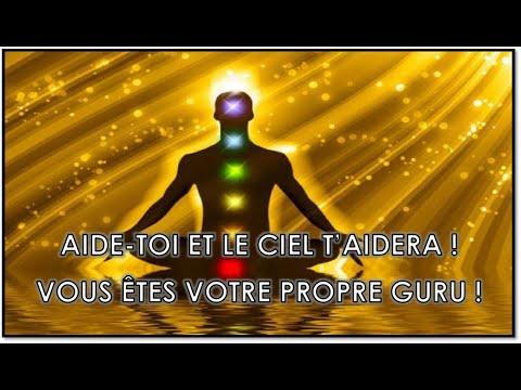 AIDE-TOI ET LE CIEL T'AIDERA : VOUS ÊTES VOTRE PROPRE GURU !!!