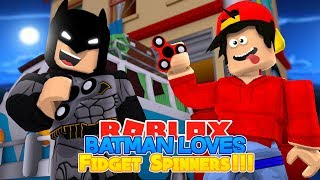 ROBLOX Adventure - BATMAN LOVES FIDGET SPINNERS!!
