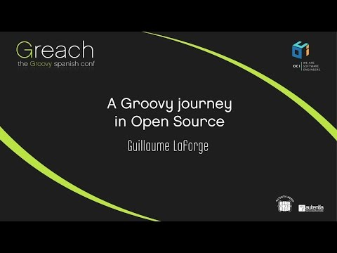 Greach 2016 - Guillaume Laforge - A Groovy journey in Open Source