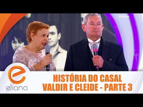 História do casal Valdir e Cleide - Parte 3 | Programa Eliana (29/07/18)