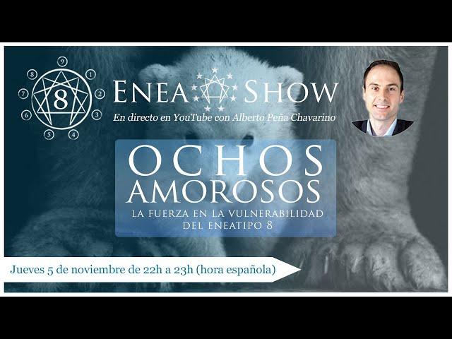 Ochos amorosos: la fuerza en la vulnerabilidad del Eneatipo 8    Enea-Show en Directo