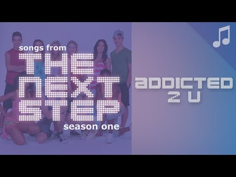 ♪ Addicted 2 U ♪  Songs from The Next Step