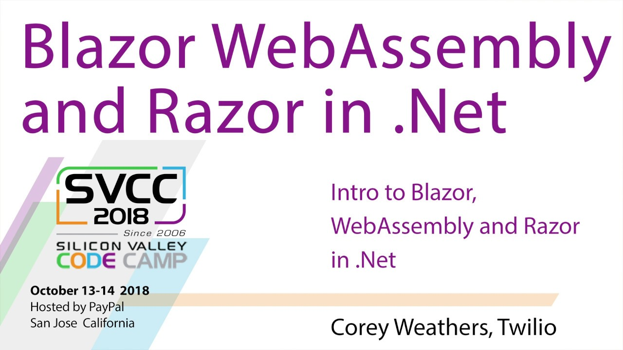 Intro to Blazor, WebAssembly and Razor in  Net at Silicon Valley Code Camp  2018