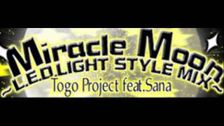 Togo Project feat. Sana - Miracle Moon ~L.E.D. LIGHT STYLE MIX~ (HQ)