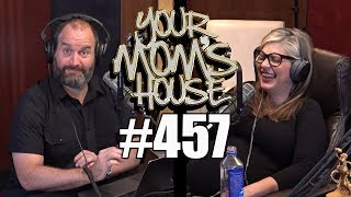 Your Mom's House Podcast - Ep. 457