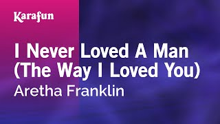 Karaoke I Never Loved A Man (The Way I Loved You) - Aretha Franklin *