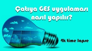 Çatıya GES (Güneş Enerji Santrali) uygulaması nasıl yapılır? (4K time lapse)