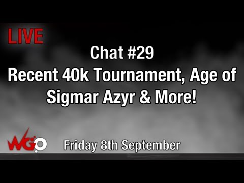 Chat #29 Recent 40k Tournament, Age of Sigmar Azyr & More