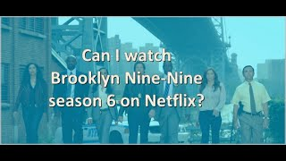 Can I watch Brooklyn Nine-Nine season 6 on Netflix?