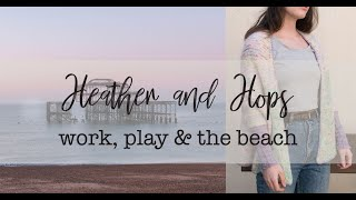 Heather and Hops Knitting Podcast || Episode 12 - Work, new jobs & old, the beach & cast-on-itus! ||