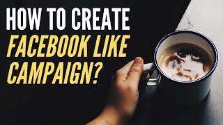Comment Créer Facebook Aime la Campagne Publicitaire?