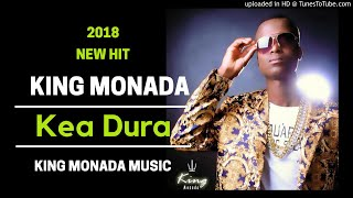 king monada kea dura new hit 2018