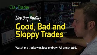 Live Day Trading - Good, Bad and Sloppy Trades