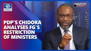 PDP's Chidoka Analyses FG's Restriction Of Ministers