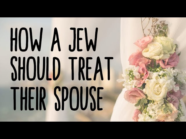 HOW SHOULD A JEW TREAT THEIR SPOUSE?