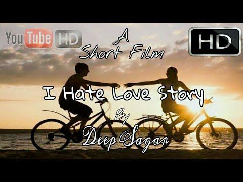 I Hate Love Story | Short Film | By Deep Sagar