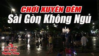Sài Gòn Không Ngủ - Những nơi ĂN CHƠI thâu đêm suốt sáng ở Sài Gòn ngày nay