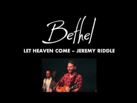 Jeremy Riddle - Let Heaven Come Spontaneous Worship   Bethel Church