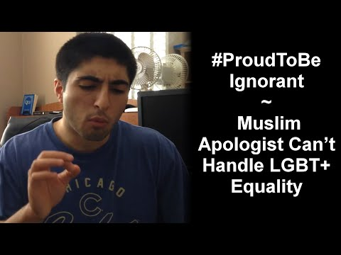 #ProudToBe Ignorant;  Muslim Apologist Can't Handle LGBT+ Equality