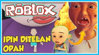 A GREAT ANGRY OF IPIN IS SWALLOWED EQUALLY OPAH!! -ROBLOX UPIN IPIN