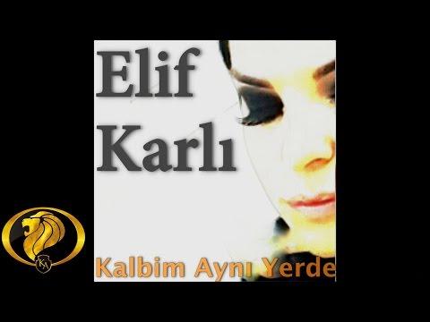 Kalbim Aynı Yerde - Elif Karlı  ( Official Audio )