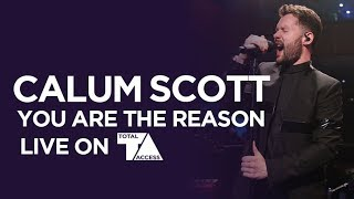 CALUM SCOTT - YOU ARE THE REASON // LIVE ON TOTAL ACCESS