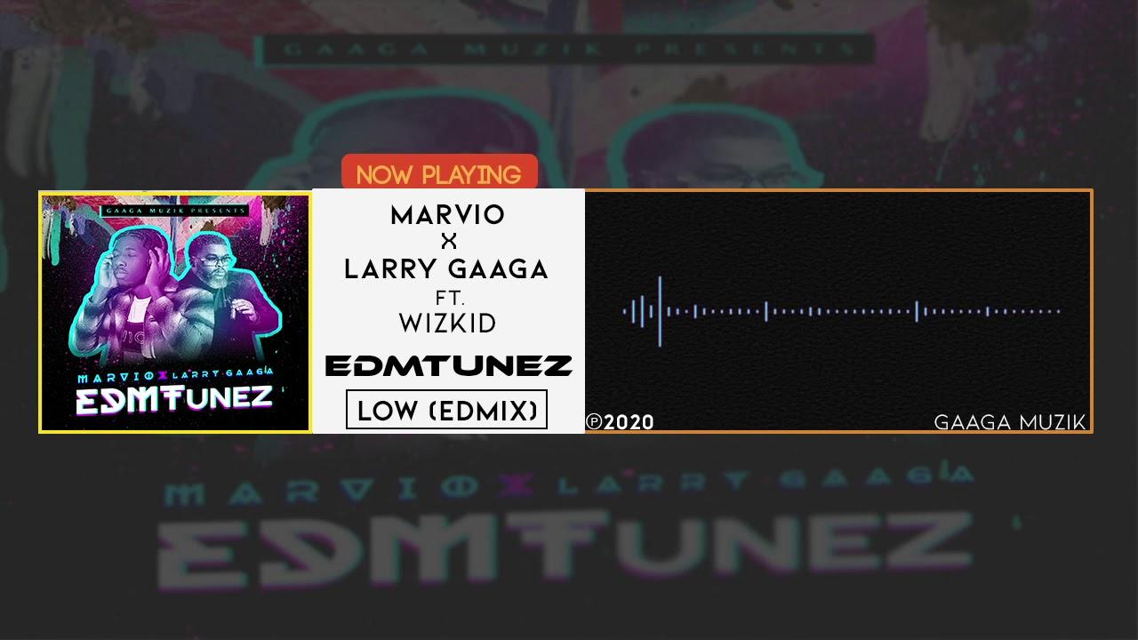 Download Marvio, Larry Gaaga - Low (EDMix) ft. WizKid