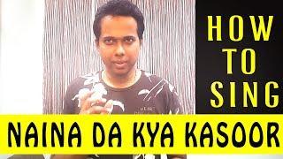 Naina Da Kya Kasoor | Andhadhun | How To Sing | Shriram Iyer | Tutorial
