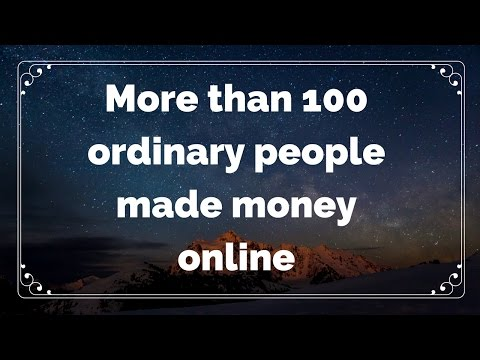 More than 100 ordinary people made money online