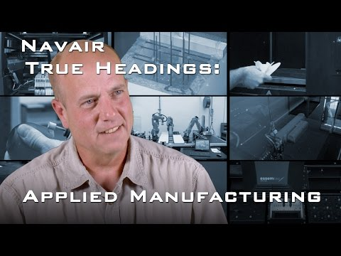 NAVAIR True Headings: Applied Manufacturing