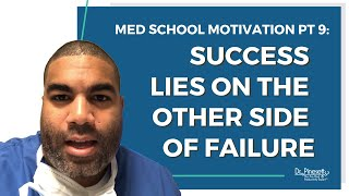 Med School Motivation Mornings pt. 9: Success lies on the other side of failure