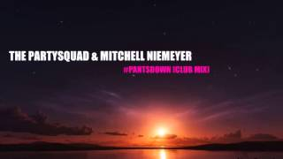 The Partysquad & Mitchell Niemeyer - #Pantsdown (Club Mix)