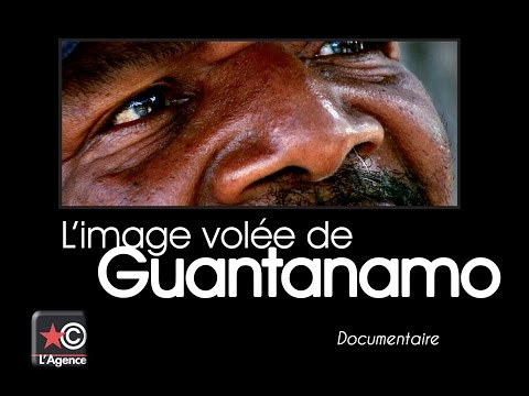 Guantánamo: L'image volée de Guantanamo