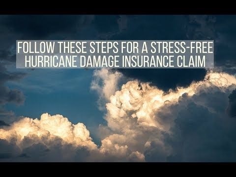 Follow These Steps for a Stress-Free Hurricane Damage Insurance Claim
