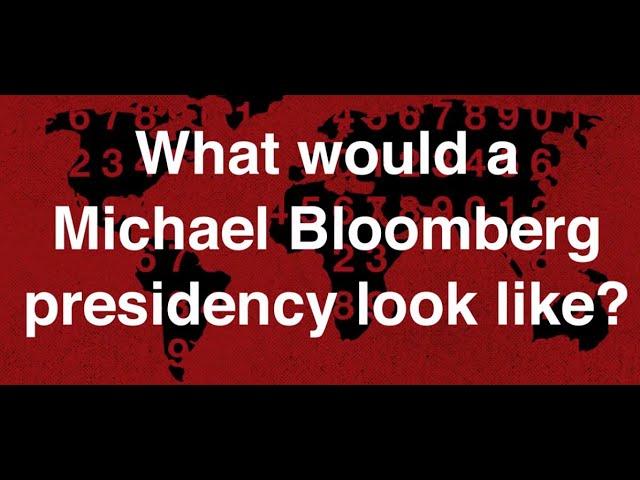 What would a Bloomberg Presidency look like?