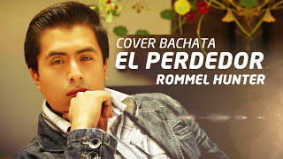 Rommel Hunter - El Perdedor (Cover Bachata) Enrique Iglesias ft. Marco Antonio Solis
