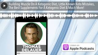Building Muscle On A Ketogenic Diet, Little-Known Keto Mistakes, The Best Supplements For A Ketogen