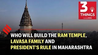 Who will build the Ram temple, Lavasa family and President's rule in Maharashtra | 3 Things Podcast