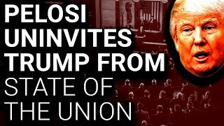 Nancy Pelosi Uninvites Trump from State of the Union Until Shutdown Ends