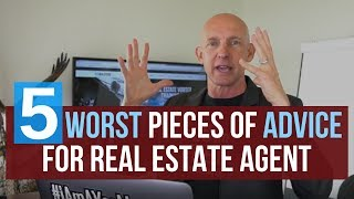 THE 5 WORST PIECES OF ADVICE FOR REAL ESTATE AGENTS - KEVIN WARD