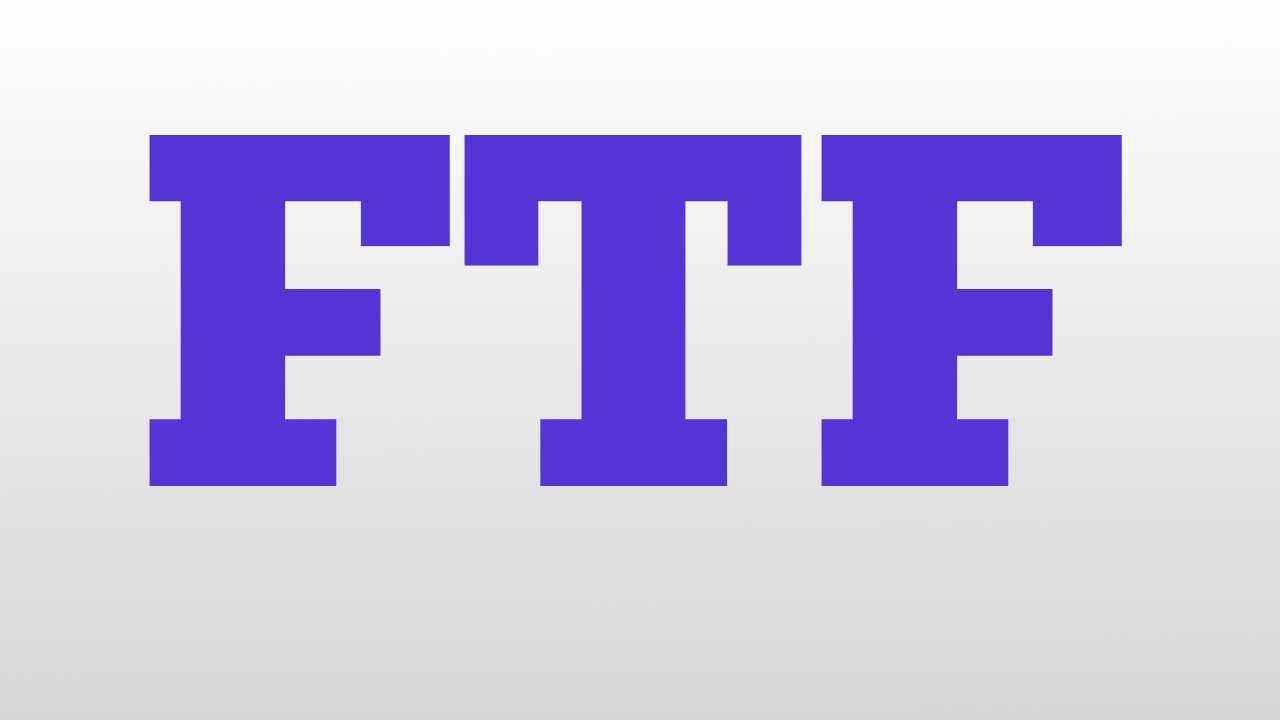 Ftf Meaning And Pronunciation
