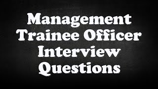 Management Trainee Officer Interview Questions