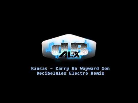 Kansas - Carry On Wayward Son (DecibelAlex Electro Remix)