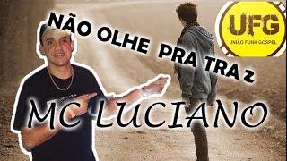 FUNK GOSPEL 2016 MC LUCIANO NÃO OLHE PRA TRAS ( IGOR DJ UFG )