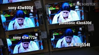Sony 43w800d v/s Sony 43w772e v/s Panasonic 43es630d v/s L G 43lj554t...my opinion..picture test..